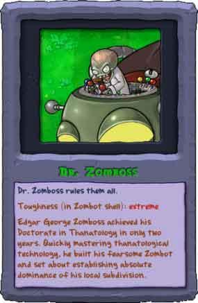 埃德・乔治・僵尸王博士(Dr.-Edgar-George-Zomboss)仅用两年就取得了死亡学博士学位。迅速掌握死亡技术后,他建造了自己的恐怖僵尸机甲,建立无情的专制统治